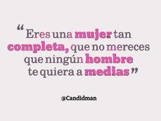"""""""Eres una #Mujer tan completa, que no mereces que ningún #Hombre te quiera a medias"""". #Citas #Frases @candidman"""