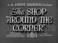 Love the title card of The Shop Around The Corner... one of my favourite films, along with the charming 90s remake by Nora Ephron, You've Got Mail ...