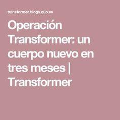 Operación Transformer: un cuerpo nuevo en tres meses | Transformer