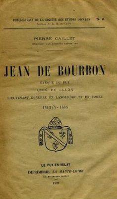 """""""Jean de Bourbon, évêque du Puy, abbé de Cluny"""" - Pierre Caillet (Imprimerie de la Haute-Loire)"""