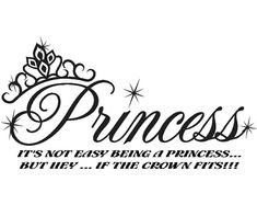 Princess Its easy being a princess but hey .... if the crown fits vinyl decal for wall, mirror, glass, kids, girls room, bedroom, daughter, etc