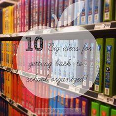 10 BIG ideas for getting back to school organized!