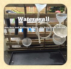 Sun Hats and Wellington Boots -An Early Years Journey The new water wall.