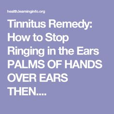 Tinnitus Remedy: How to Stop Ringing in the Ears PALMS OF HANDS OVER EARS THEN....