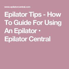 Epilator Tips - How To Guide For Using An Epilator • Epilator Central