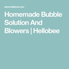 Homemade Bubble Solution And Blowers | Hellobee
