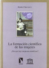 La formación científica de las mujeres : ¿por qué hay tan pocas científicas? / Renée Clair (ed.). Madrid : Los Libros de la Catarata, [1996] -- DSOC 7944