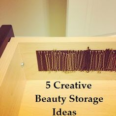 Just ran and did the one in the picture before I even pinned it! Great Idea! >5 Creative Beauty Storage Ideas