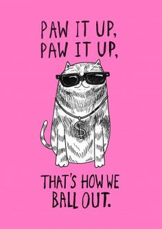 Paw It Up|Funny General Card Paw It Up, Paw It Up, That's How We Ball Out. Nothing looks cooler than a cat wearing sunglasses and a dollar chain. A great birthday or general card for a friend or family member.