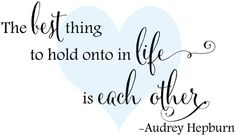 The best thing to hold onto in life is each other. - Audrey Hepburn  cling mounted rubber stamp $7.00