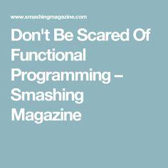 Don't Be Scared Of Functional Programming – Smashing Magazine