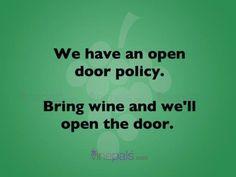 We have an open door policy—bring wine and we'll open the door!