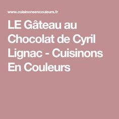 LE Gâteau au Chocolat de Cyril Lignac - Cuisinons En Couleurs