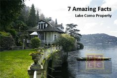 7 Amazing Facts about Lake Como Properties/Real Estate  1. Historical Place and Properties 2. Lake Front & Mountain View 3. Boat House 4. Nice Nighborhood 5. Beautiful Interior 6. Available for Sale and Rent 7. Other Facilities
