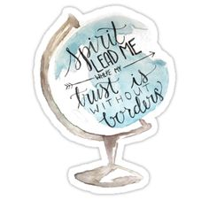 "This watercolor print of my painting is from the song ""Oceans"" by Hillsong. A globe that reads ""Spirit lead me where my trust is without borders."" / What a beautiful thing it is to be called by Jesus to fulfill his mission. I pray for all of you, that the Spirit will lead you to where you can trust Him with all of your might, and make you brave as you set out to fulfill the mission of Christ. • Also buy this artwork on stickers, phone cases, home d..."