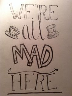 """Hand lettering practice. Alice in Wonderland quote """"We're all mad here"""" Mad Hatter"""