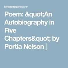 """Poem: """"An Autobiography in Five Chapters"""" by Portia Nelson 
