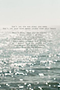 """Bear's Den - """"Don't let the sun steal you away"""". This song, the lyrics literally kill me. They are so sad but so beautifully put."""