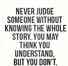 Don't judge till you've walked a mile in someone else's shoes