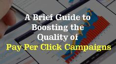 A Brief Guide to Boosting the Quality of Pay Per Click Campaigns #PPC  #DigitalMarketing