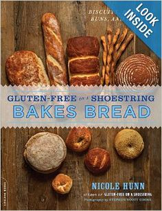 Gluten-Free on a Shoestring Bakes Bread: (Biscuits, Bagels, Buns, and More): Nicole Hunn: 9780738216850: Amazon.com: Books