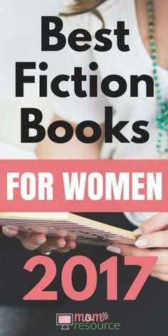 Best Fiction Books For Women - Looking for novels to add to your summer reading lists? These fiction books cover everything from fantasy to real life. The feature mothers, writers, girls, families, sic fi, friends and LIFE. Whether you're looking for fantasy, thrillers, romances or bestselling author, these novels should be on your reading list for summer 2017. www.momresource.com/best-fiction-books-for-women-2017
