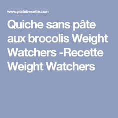 Quiche sans pâte aux brocolis Weight Watchers -Recette Weight Watchers