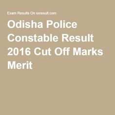 Odisha Police Constable Result 2016 Cut Off Marks Merit