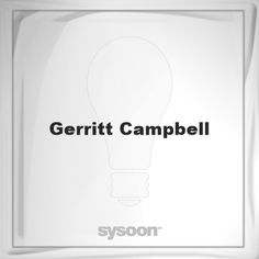 Gerritt Campbell: Page about Gerritt Campbell #member #website #sysoon #about