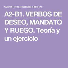 A2-B1. VERBOS DE DESEO, MANDATO Y RUEGO. Teoría y un ejercicio