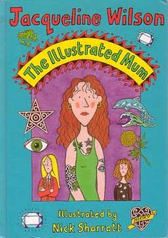 The Illustrated Mum. This book has some beautiful illustrations, as always, by Nick Sharratt.