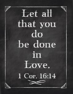 Positive Quote from 1Cor. 16:14 ...done in Love