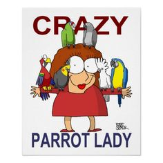 Crazy Parrot Lady. Created by BirdBreath