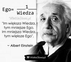 Im większa Wiedza, tym mniejsze Ego… Life Motivation, Fitness Motivation, Motivational Quotes, Inspirational Quotes, Bullet Journal Ideas Pages, Albert Einstein, True Words, Self Improvement, Motto