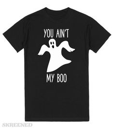 You Ain't My Boo | Funny Halloween party ghost humor tees. #Skreened