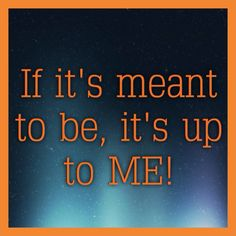 It's it meant to be Its up to me I Am Quotes, Meant To Be Quotes, It's Meant To Be, Daily Motivation, Motivation Inspiration, Vegan Candles, Save Our Earth, Great Inspirational Quotes, Spiritual Wisdom