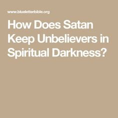 How Does Satan Keep Unbelievers in Spiritual Darkness?