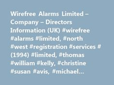 Wirefree Alarms Limited – Company – Directors Information (UK) #wirefree #alarms #limited, #north #west #registration #services #(1994) #limited, #thomas #william #kelly, #christine #susan #avis, #michael #william #barratt http://indiana.remmont.com/wirefree-alarms-limited-company-directors-information-uk-wirefree-alarms-limited-north-west-registration-services-1994-limited-thomas-william-kelly-christine-susan-avis-mic/  # Wirefree Alarms Limited Wirefree Alarms Limited Wirefree Alarms…