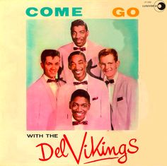 """""""Come Go With The Del Vikings"""" (1957, Universe).  Their first LP.  Contains """"Come Go With Me."""""""
