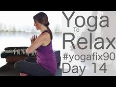Yoga to Relax and Renew Day 14 Yoga Fit 90 with Lesley Fightmaster - YouTube