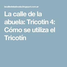 La calle de la abuela: Tricotin 4: Cómo se utiliza el Tricotín