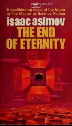 The End of Eternity - Issac Asimov