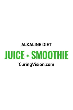 Alkaline diet juice + smoothie recipes from CuringVision.com and others.