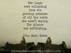 """Suffocation"" - John Mark. Her lungs were collapsing from the growing pressure of all the words she wasn't saying. The silence was suffocating."