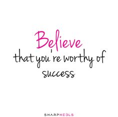 Believe that you're worthy of success #WorkHard #Leader #Success #WomenInBiz #SharpHeels