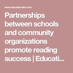 Partnerships between schools and community organizations promote reading success                Education Dive