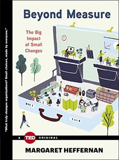 Beyond Measure: The Big Impact of Small Changes (TED Books) by Margaret Heffernan