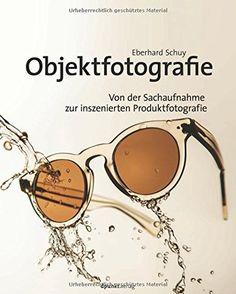 Objektfotografie: Von der Sachaufnahme zur inszenierten Produktfotografie - http://kostenlose-ebooks.1pic4u.com/2014/09/17/objektfotografie-von-der-sachaufnahme-zur-inszenierten-produktfotografie/