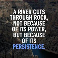 Persistence is the key! Stick in there, it may not happen overnight, but you'll notice amazing changes soon enough