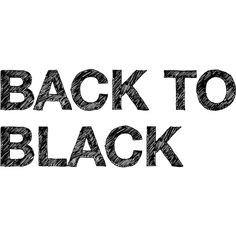 Back to Black Text ❤ liked on Polyvore featuring words, text, quotes, fillers, backgrounds, headlines, phrases, article, saying and magazine